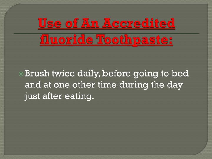 Use of An Accredited fluoride Toothpaste: