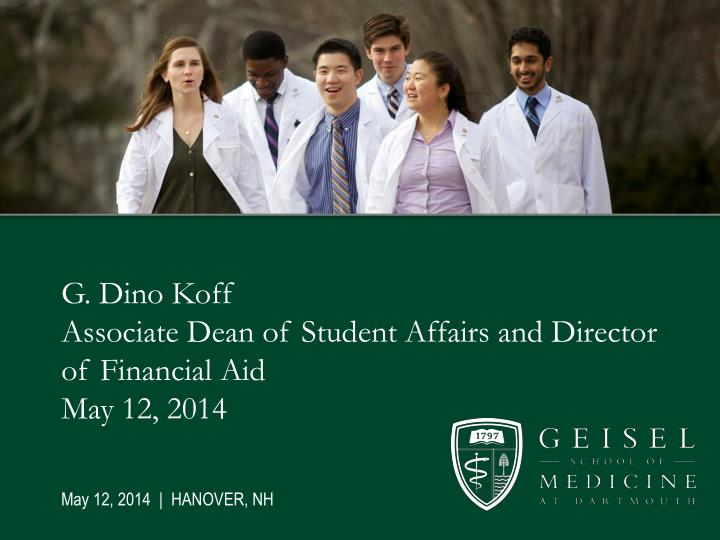G dino koff associate dean of student affairs and director of financial aid may 12 2014