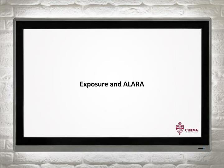 Exposure and ALARA