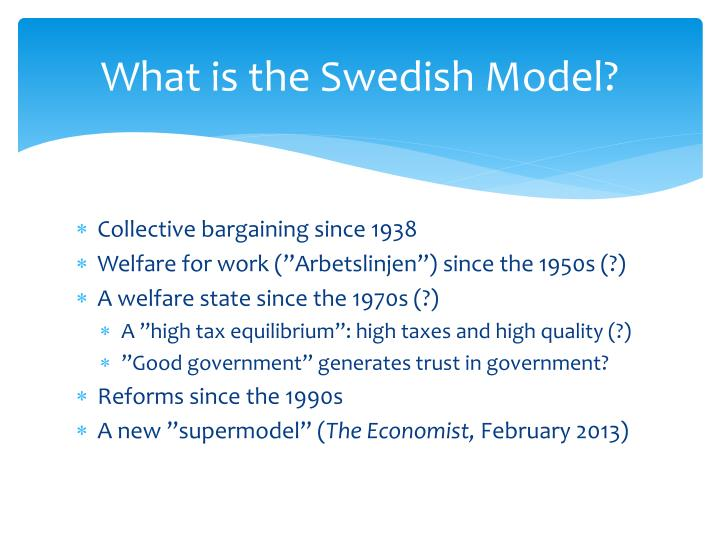 swedish welfare state model Sweden, from welfare state benchmark to liberalization role model, has changed drastically since the 19th and 20th centuries.