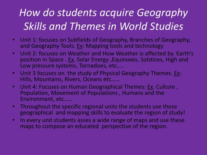 How do students acquire Geography Skills and Themes in World Studies