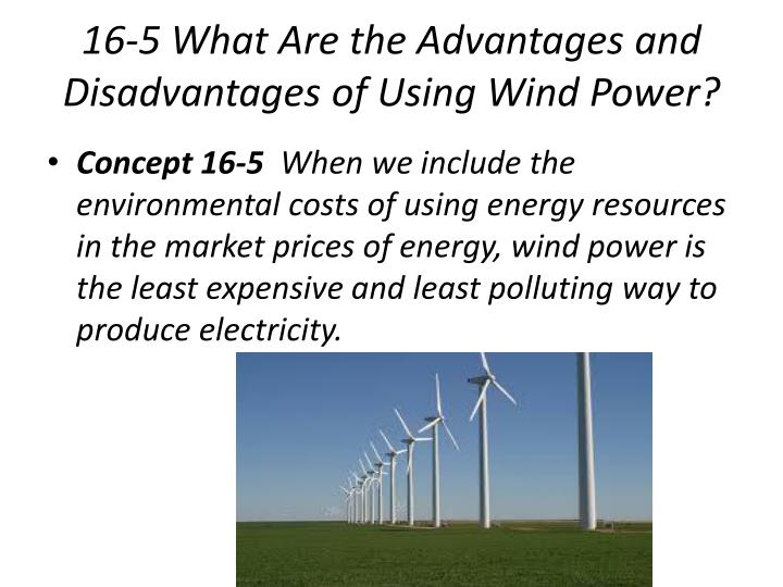 the advantages and disadvantages of using wind power Solar power disadvantages are actually not so plentiful in fact, there's only one notable at this time, we are of course using much more electricity than in the middle of the night, so electricity is in greater so, those are the solar power advantages and disadvantages that i think are most notable.