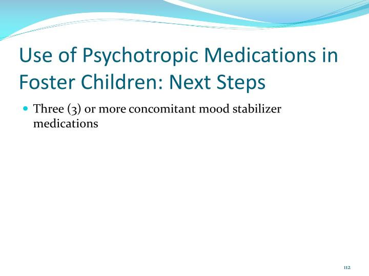 Use of Psychotropic Medications in Foster Children: Next Steps
