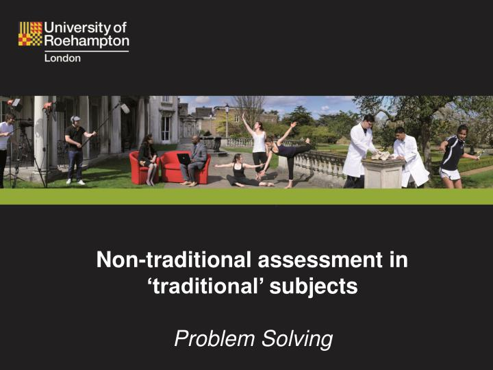 Non-traditional assessment in 'traditional'