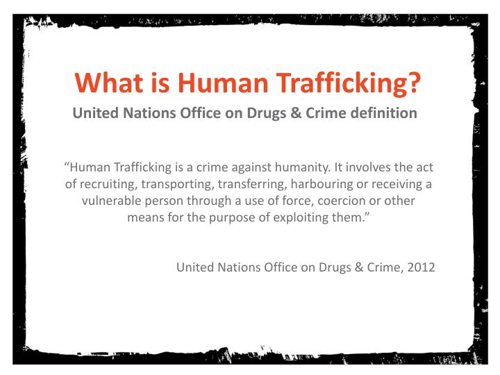 what is human trafficking Human trafficking is a form of modern slavery it occurs when a trafficker exploits an individual with force, fraud, or coercion to make them perform the legal definition of human trafficking describes three facets of the crime: an action, a means, and a purpose for example, if an individual is recruited.