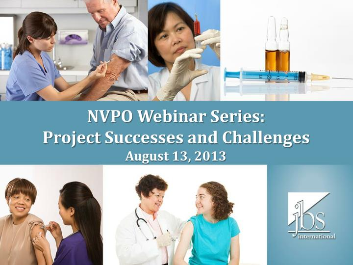 nvpo webinar series project successes and challenges august 13 2013 n.