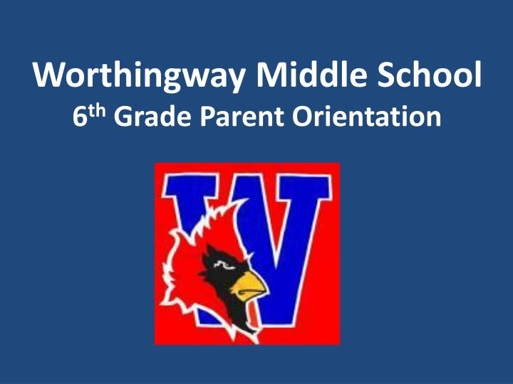 worthingway middle school 6 th grade parent orientation n.