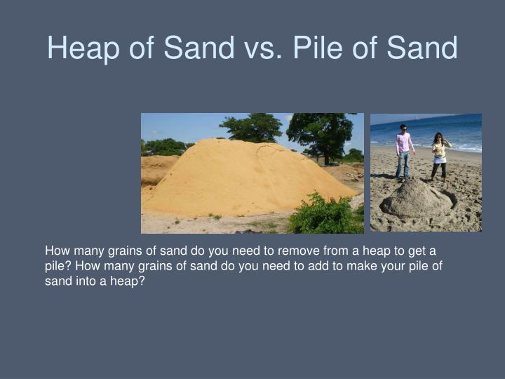Heap of Sand vs. Pile of Sand