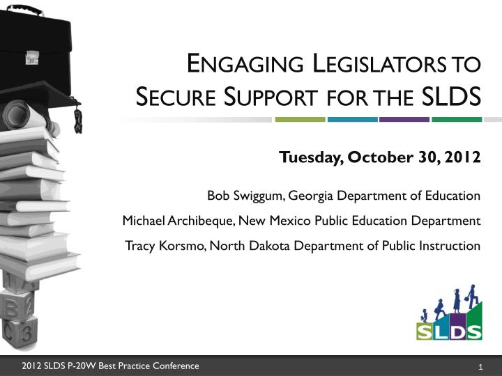 Engaging legislators to secure support for the slds