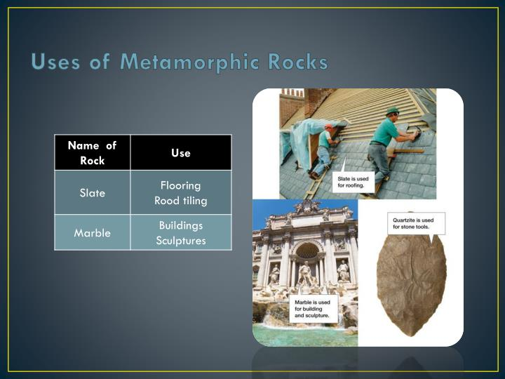 Uses of Metamorphic Rocks
