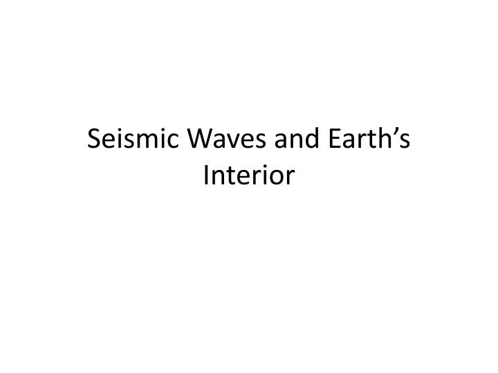 seismic waves and earth s interior n.