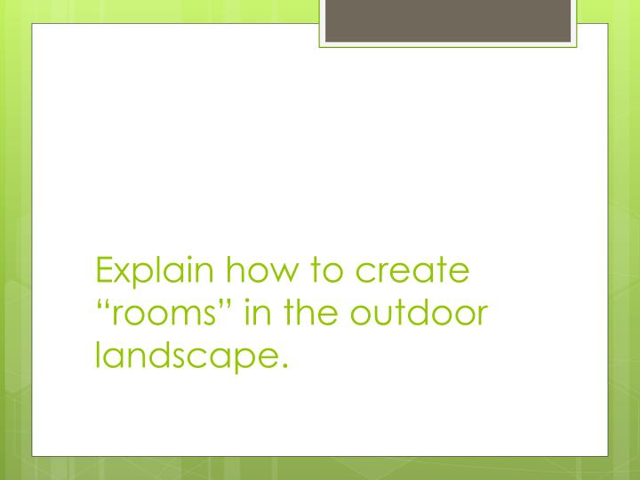"Explain how to create ""rooms"" in the outdoor landscape."