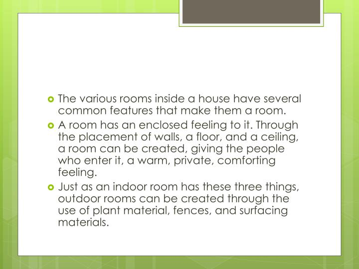 The various rooms inside a house have several common features that make them a room.