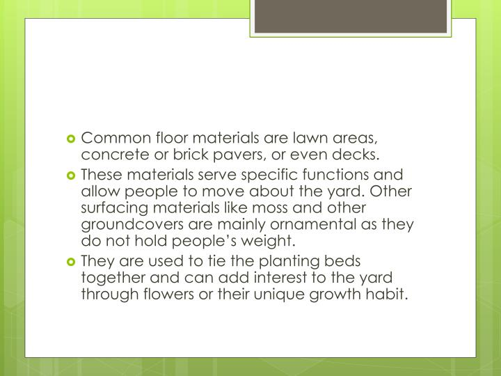 Common floor materials are lawn areas, concrete or brick pavers, or even decks.