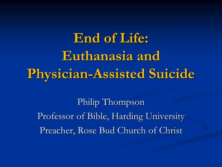 End of life euthanasia and physician assisted suicide