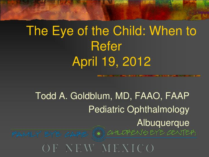 the eye of the child when to refer april 19 2012 n.