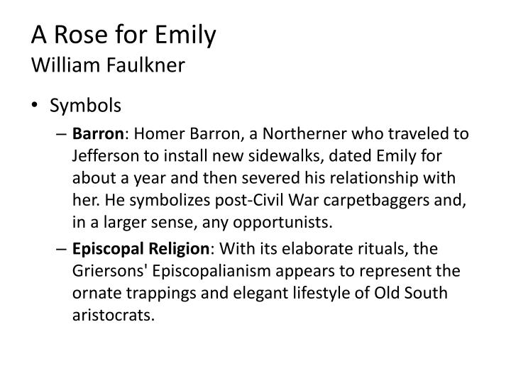 a rose for emily symbolism analysis Symbolism in a rose for emily essayswilliam faulkner's a rose for emily is a story that addresses the symbolic changes in the south after the civil war miss emily.