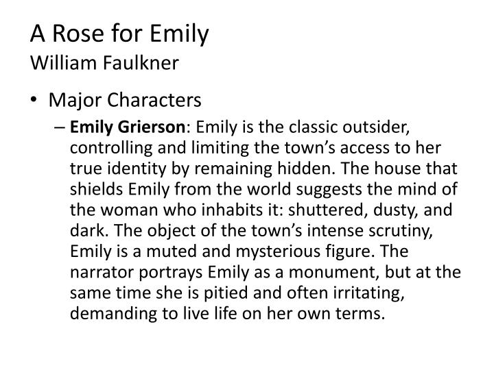 an analysis of the character of emily grierson in a rose for emily by william faulkner Free essay: emily grierson, referred to as miss emily throughout the story, is the main character of 'a rose for emily,' written by william faulkner emily.