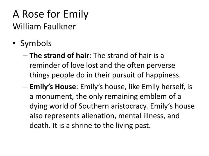 the symbolic meaning of emily in a rose for emily by william faulkner A 1930 story, the first faulkner published in a national magazine, about the tragic destiny of a woman that grows steadily insane, followed in a nonlinear.