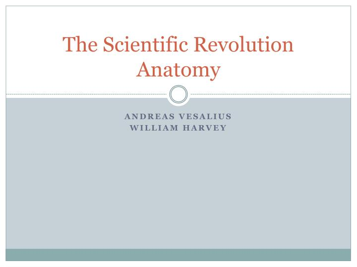 The Scientific Revolution Anatomy