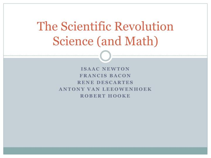The Scientific Revolution Science (and Math)