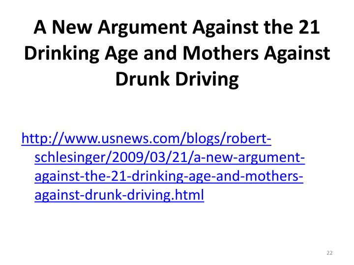 an argument against lowering of legal drinking age to 18 Age 21 minimum legal drinking age minimum drinking age act of 1984, the legal age when alcohol against drunk driving (madd) lowering the drinking.