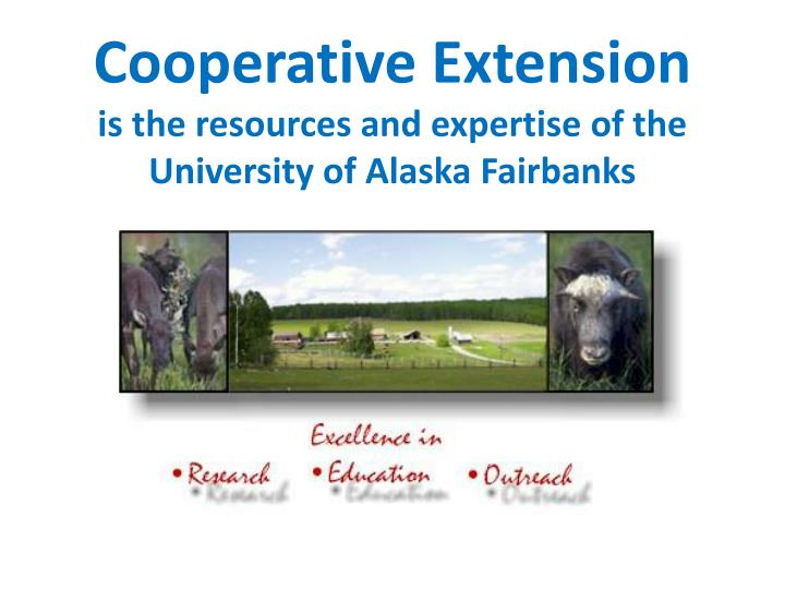 Cooperative extension is the resources and expertise of the university of alaska fairbanks