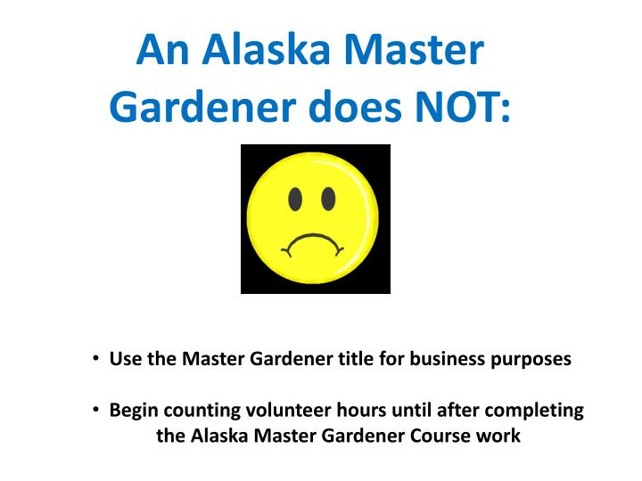 An Alaska Master Gardener does NOT: