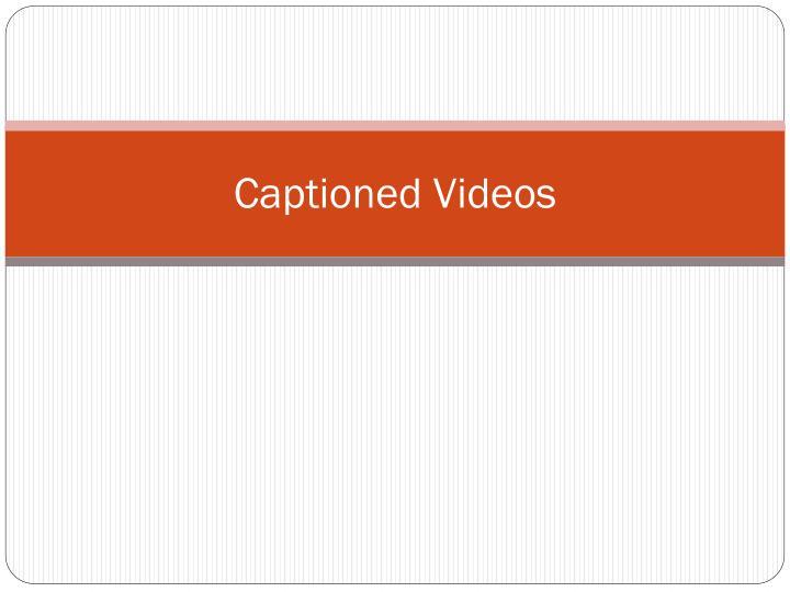 Captioned Videos