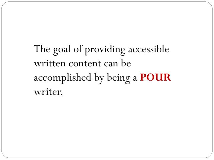 The goal of providing accessible written content can be accomplished by being a