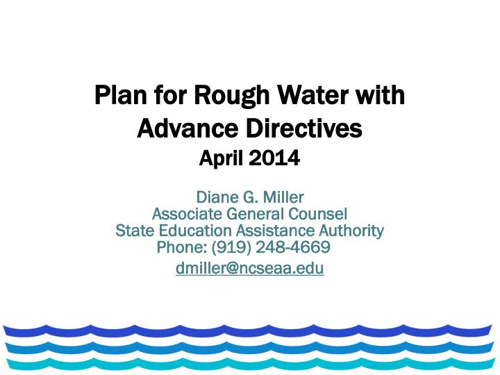 plan for rough water with advance directives april 2014 n.