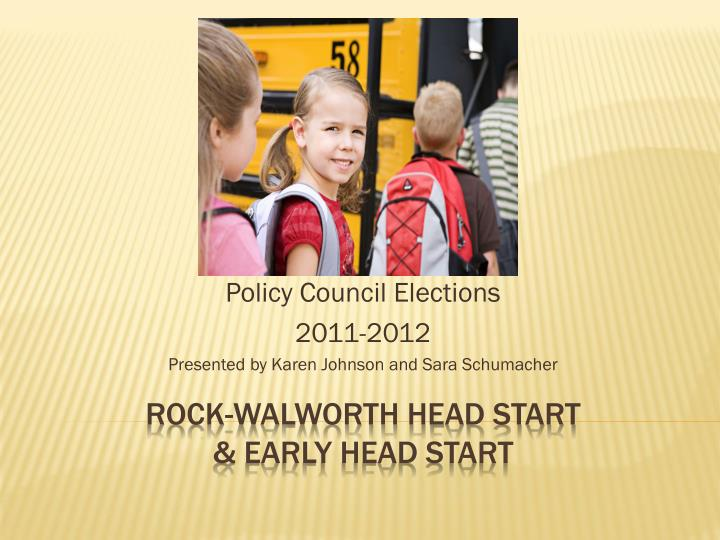 policy council elections 2011 2012 presented by karen johnson and sara schumacher n.