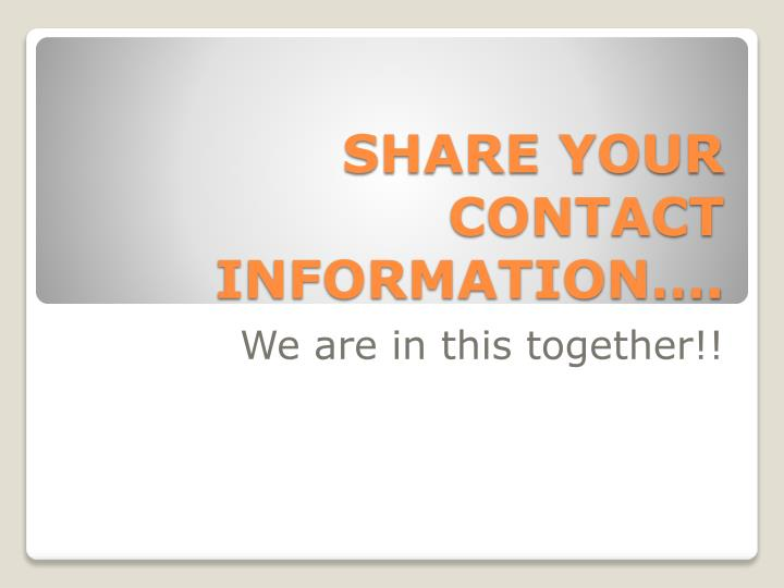 SHARE YOUR CONTACT INFORMATION….