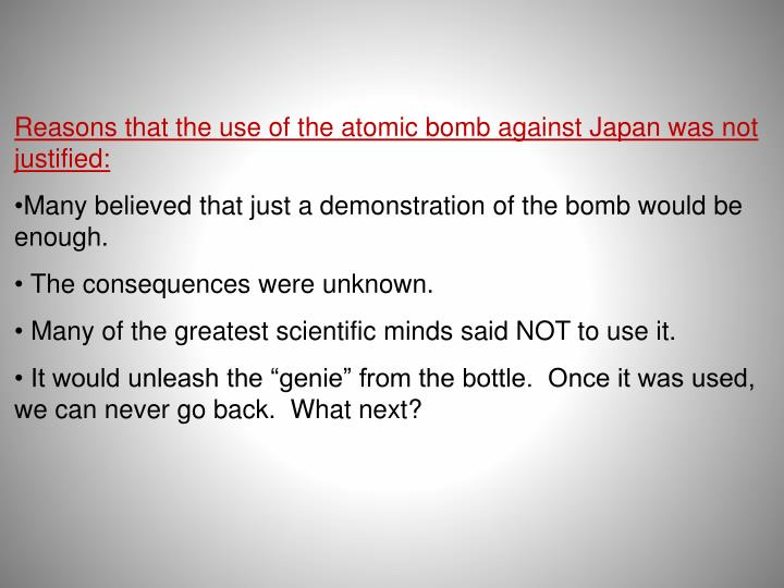 Reasons that the use of the atomic bomb against Japan was not justified: