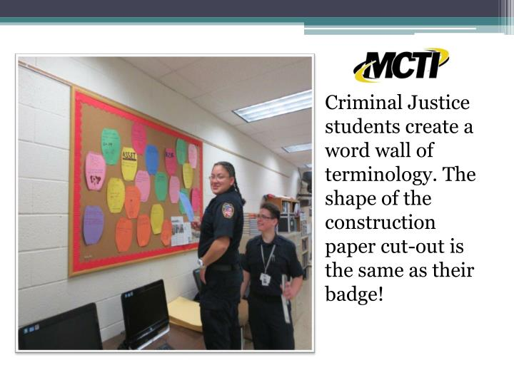 Criminal Justice students create a word wall of terminology. The shape of the construction paper cut-out is the same as their badge!