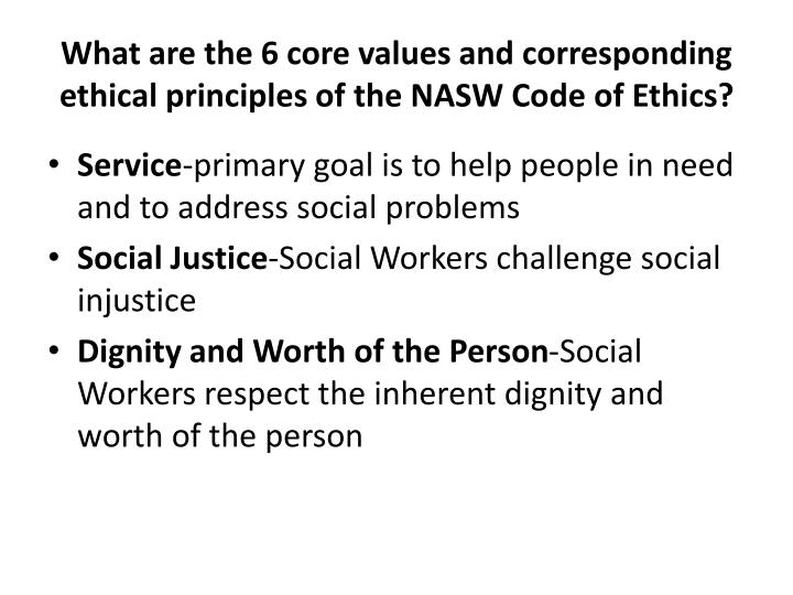 nasw core values The national association of social workers the nasw code of ethics is intended to serve as a guide to based on social work's core values, that inform.