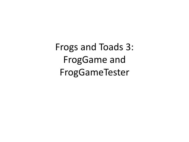 frogs and toads 3 froggame and froggametester n.
