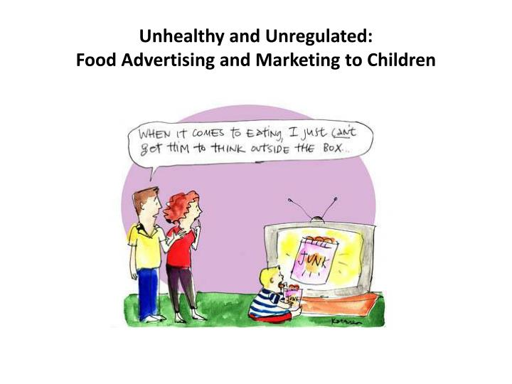 unhealthy and unregulated food advertising and marketing to children n.