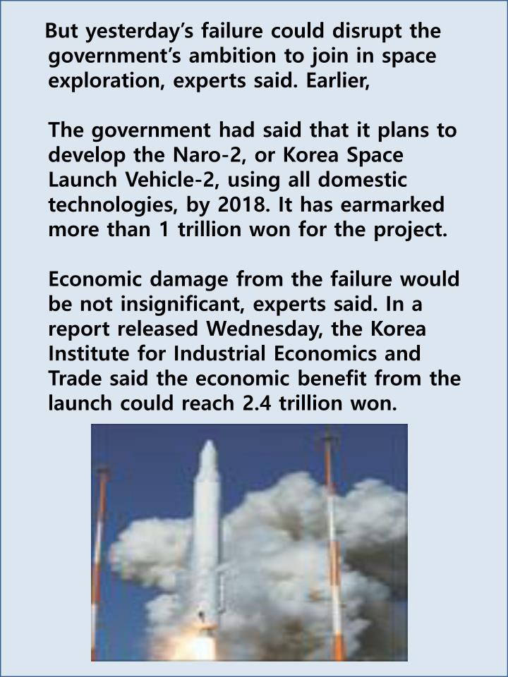 But yesterday's failure could disrupt the government's ambition to join in space exploration, experts said. Earlier,