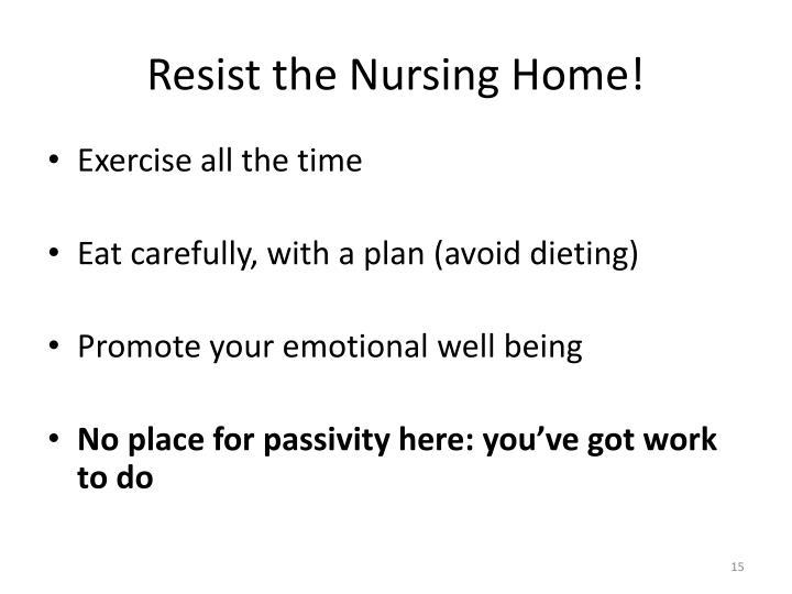 Resist the Nursing Home!
