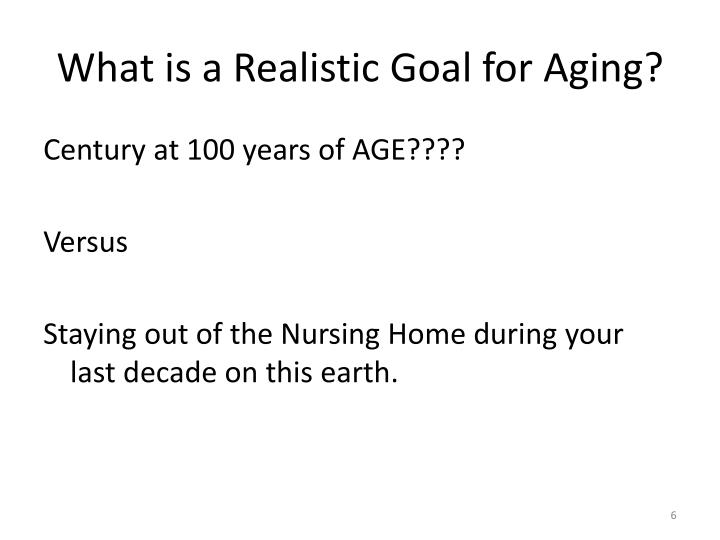 What is a Realistic Goal for Aging?