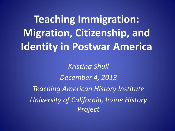 teaching immigration migration citizenship and identity in postwar america n.