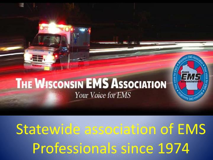 statewide association of ems professionals since 1974 n.