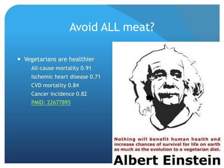 Avoid ALL meat?
