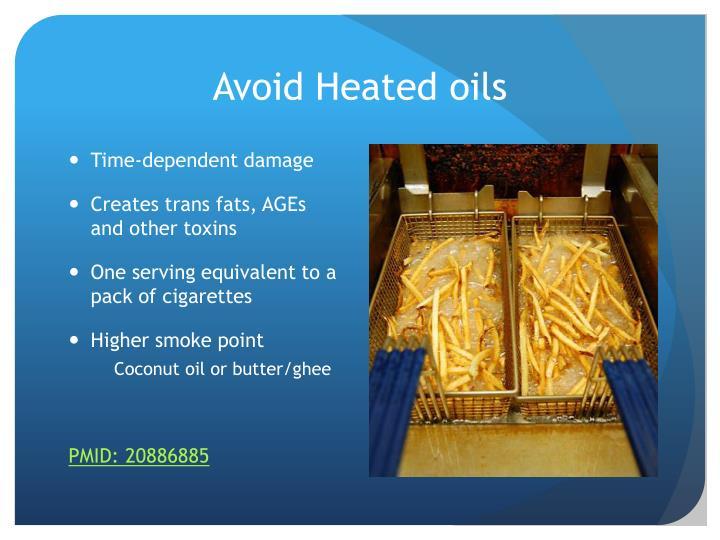Avoid Heated oils
