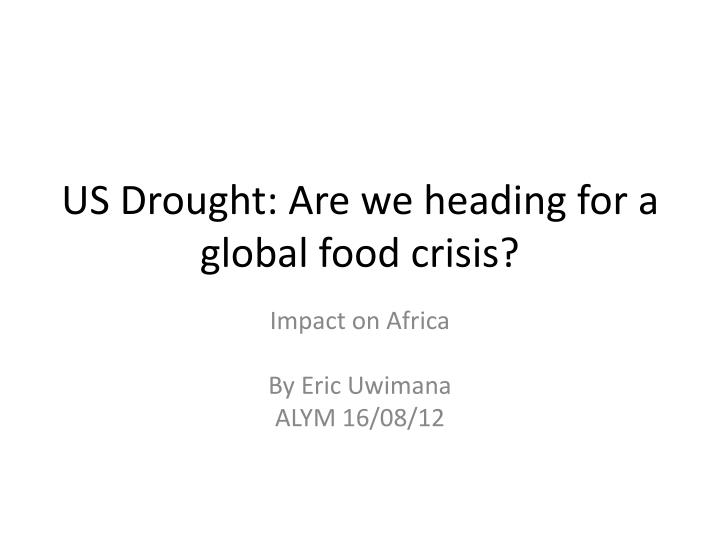 us drought are we heading for a global food crisis n.