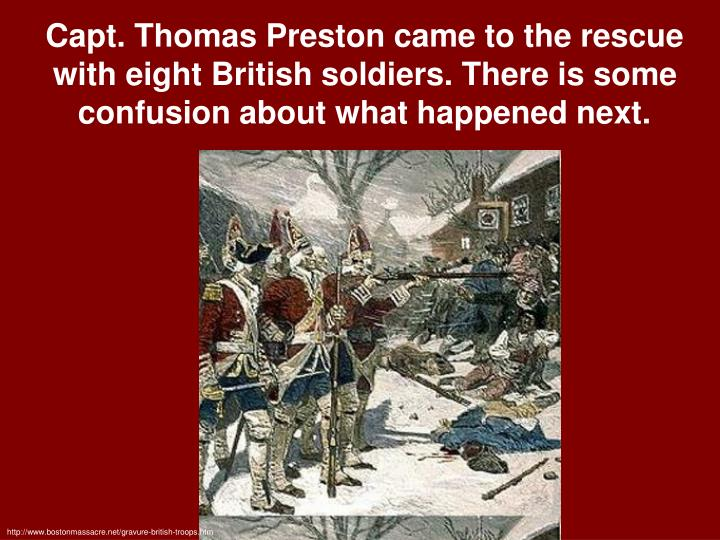 Capt. Thomas Preston came to the rescue with eight British soldiers. There is some confusion about what happened next.