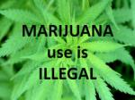 marijuana use is illegal