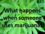 what happens when someone uses marijuana