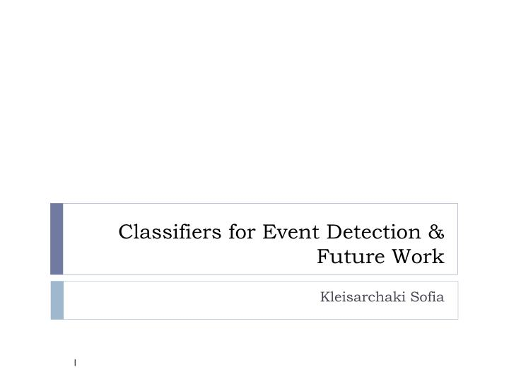 classifiers for event detection future work n.